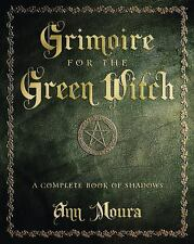 Grimoire for the Green Witch : A Complete Book of Shadows by Ann Moura (2003,...