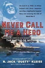 Never Call Me a Hero: A Legendary American Dive-Bomber Pilot Remembers Midway
