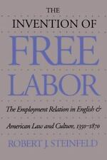 The Invention of Free Labor: The Employment Relation in English and American ...