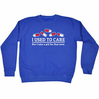 Used To Care Take A Pill SWEATSHIRT Crazy Adhd Top Present birthday fashion gift