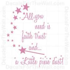 All You Need is Faith Trust and Pixie Dust Wall Decal Vinyl Sticker Quote K77