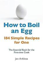How to Boil an Egg: 184 Simple Recipes for One - New Book