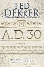 (New) A. D. 30 : A Novel by Ted Dekker (2015, Paperback)