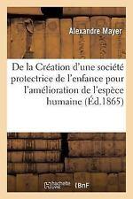 De la Creation d'une Societe Protectrice de L'Enfance by Mayer-A (2015,...