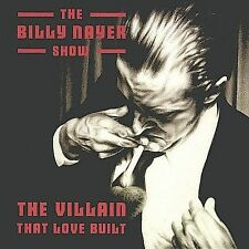 The Villain That Love Built by The Billy Nayer Show (CD, Jan-2004, BSG Records)