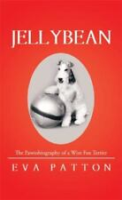 Jellybean : The Pawtobiography of a Wire Fox Terrier: By Patton, Eva
