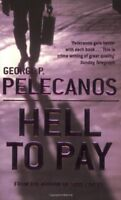 Hell to Pay By George P. Pelecanos. 9780752848624
