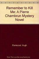 Remember to Kill Me: A Pierre Chambrun Mystery Nov