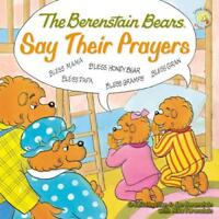 THE BERENSTAIN BEARS SAY THEIR PRAYERS - BERENSTAIN, MIKE/ BERENSTAIN, STAN/ BER