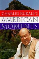 Charles Kuralts American Moments by Charles Kuralt , Hardcover