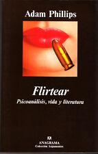 Adam Phillips Flirtear Psicoanalisis, vida y literatura