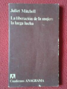 LIBRO LA LIBERACIÓN DE LA MUJER: LA LARGA LUCHA JULIET MITCHELL ANAGRAMA 1975