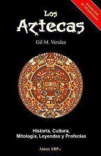 Los Aztecas : Historia, Cultura, Mitología, Leyendas y Profecías by Gil...