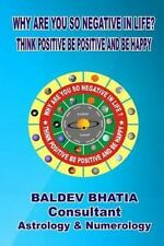 Why Are You So Negative in Life? : Think Positive Be Positive and Be Happy by...