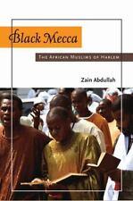 Black Mecca : The African Muslims of Harlem by Zain Abdullah (2010, Hardcover)