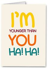 Happy Birthday Younger - Funny Joke Card, Sister Friend Brother Male Female