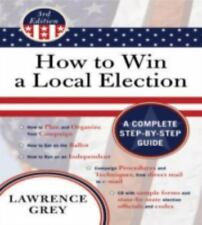 How to Win a Local Election: A Complete Step-By-Step Guide [With CDROM] (Mixed M