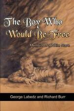 The Boy Who Would Be Free: Memoirs of a White Slave (Paperback or Softback)