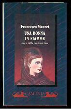 MAZZEI FRANCESCO UNA DONNA IN FIAMME CAMUNIA 1988 CONTESSA LARA BIOGRAFIE