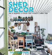 Shed Decor: How to Decorate and Furnish your Favourite Garden Room, Coulthard, S