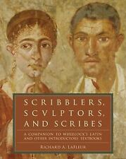 Scribblers, Sculptors, and Scribes : A Companion to Wheelock's Latin and...