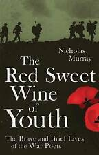 The Red Sweet Wine of Youth: The Brave and Brief Lives of the War Poets, Nichola