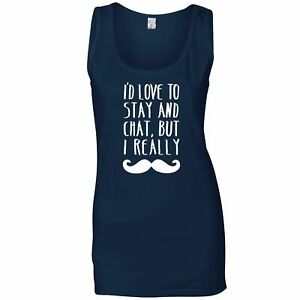Novelty Ladies Vest Love To Stay And Chat But I Mustache Pun Slogan