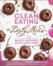 Clean Eating with a Dirty Mind 150 Paleo Inspired Recipes Book Vanessa Barjas