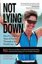 Not Lying Down - How I Conquered Years of Pain to Triumph at the Finish Line