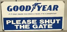 GOODYEAR (SHUT THE GATE) ENAMEL SIGN (MADE TO ORDER) #121
