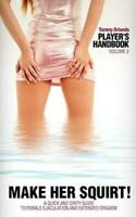 Player's Handbook Volume 3 - Make Her Squirt! a Quick and Dirty Guid - VERY GOOD