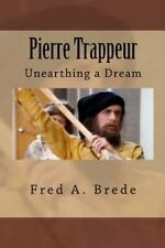 The Glacial Connection: Pierre Trappeur : The Unknown Frenchman by Fred Brede...