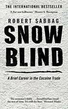 Snowblind: A Brief Career in the Cocaine Trade by Robert Sabbag (Paperback,...