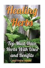Healing Herbs: Top Must-Have Herbs with Uses and Benifits by Matthew Henry...