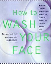 How to Wash Your Face: Americas Leading Dermatolo