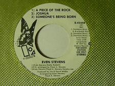 Even Stevens 45 PIECE OF THE ROCK-JOSHUA-SOMEONE'S BEING BORN mono / stereo~VG++