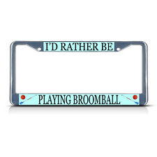 I'D RATHER BE PLAYING BROOMBALL SPORT Metal License Plate Frame Tag Border