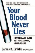 Your Blood Never Lies : How to Read a Blood Test for a Longer, Healthier Life b…