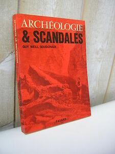 G. Weill Goudchaux : ARCHEOLOGIE & SCANDALES Fayard 1965
