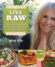 Live Raw : Raw Food Recipes for Good Health and Timeless Beauty by Amby Burfoot
