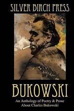 Bukowski: An Anthology of Poetry & Prose About Charles Bukowski (Silver Birch Pr