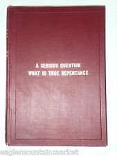 1908 A Serious Question What is True Repentance R B Kinsey Antique Hardcover