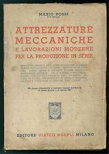 ROSSI MARIO ATTREZZATURE MECCANICHE E LAVORAZIONI MODERNE PRODUZIONE HOEPLI 1942