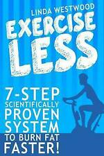 NEW Exercise Less: 7-Step Scientifically Proven System To Burn Fat Faster!