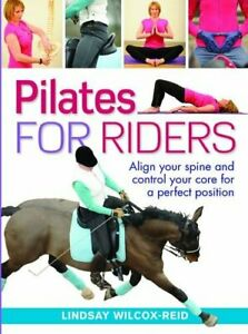 Pilates for Riders: Align Your Spine and Contro, Wilcox-Reid*.