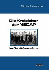 Die Kreisleiter der Nsdap Im Gau Weser-Ems by Michael Rademacher ACHTUNG...
