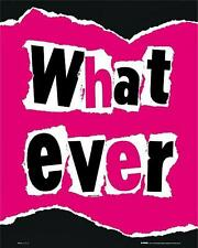 What Ever - Mini Poster 40cm x 50cm new and sealed