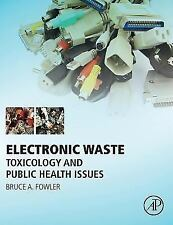 Electronic Waste : Toxicology and Public Health Issues by Bruce A. Fowler...