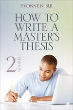 How To Write A Master's Thesis: By Yvonne N. (Nguyen) Bui