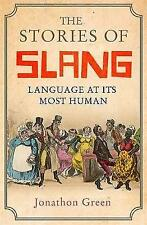 The Stories of Slang: Language at its most human by Jonathon Green 9781472139665